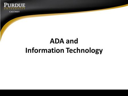 ADA and Information Technology. Information technology and accessibility Enterprise software – Accessibility issues addressed by IS – In some cases, only.
