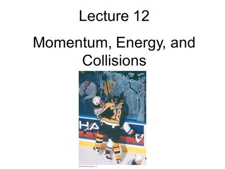 Lecture 12 Momentum, Energy, and Collisions. Announcements Assignment 6 due Wednesday, Oct 5 (11:59pm) EXAM: October 13 (through Chapter 9) Look for messages.