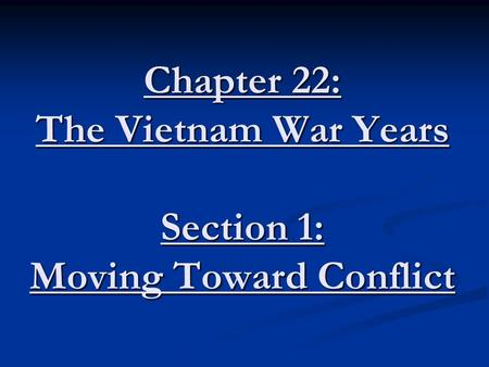 Chapter 22: The Vietnam War Years Section 1: Moving Toward Conflict