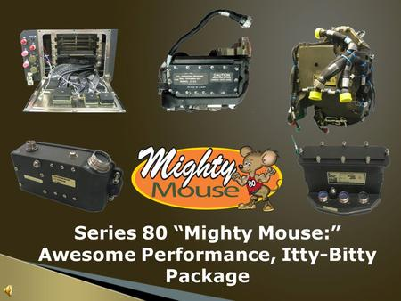 "Series 80 ""Mighty Mouse:"" Awesome Performance, Itty-Bitty Package."