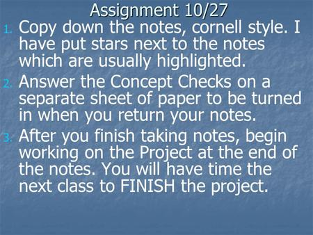 Assignment 10/27 1. 1. Copy down the notes, cornell style. I have put stars next to the notes which are usually highlighted. 2. 2. Answer the Concept Checks.