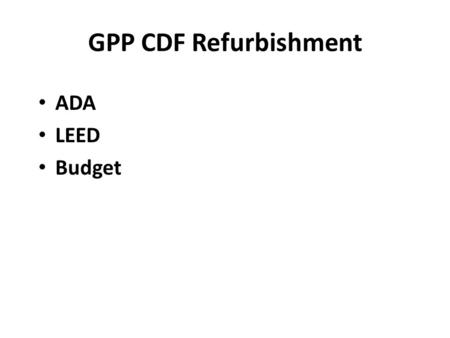 GPP CDF Refurbishment ADA LEED Budget. DCEO Grant Proposal The DOE will also fund Fermilab to undertake a significant renovation and re-purposing of an.
