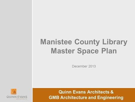 Manistee County Library Master Space Plan December 2013 Quinn Evans Architects & GMB Architecture and Engineering.