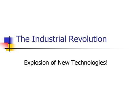 The Industrial Revolution Explosion of New Technologies!