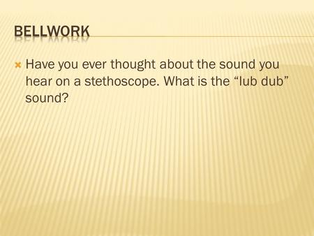 " Have you ever thought about the sound you hear on a stethoscope. What is the ""lub dub"" sound?"