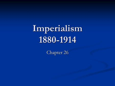 Imperialism 1880-1914 Chapter 26. Old Imperialism 16 th -18 th Centuries Old Imperialism in the Old World: Africa and Asia Old Imperialism in the Old.
