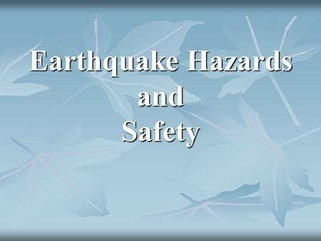 Earthquake Hazards and Safety 1- What kinds of damage can earthquakes cause? The severe shaking produced by seismic waves can damage or destroy buildings.