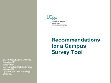 Recommendations for a Campus Survey Tool Orlando Leon, Enterprise Architect - Education, ITS Beth Berrean, Communications/Website Services Manager, ISU.