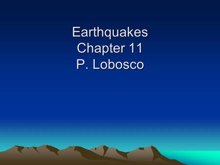 Earthquakes Chapter 11 P. Lobosco