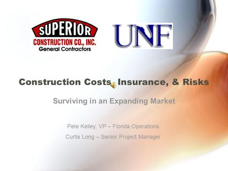 Construction Costs, Insurance, & Risks Surviving in an Expanding Market Pete Kelley, VP – Florida Operations Curtis Long – Senior Project Manager.