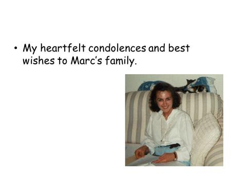 My heartfelt condolences and best wishes to Marc's family.