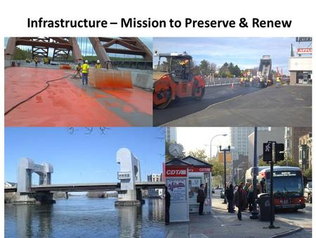 Infrastructure – Mission to Preserve & Renew. Infrastructure – Transportation funding must be sufficient to both repair and sometimes replace our highway,
