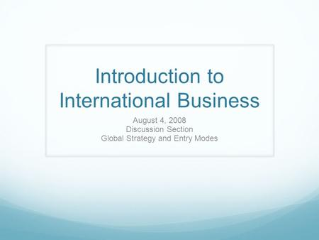 introduction to international business International business patterns gain and articulate an overview of current international business patterns, with an emphasis on what makes international business.