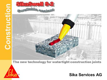 Construction Sika Services AG The new technology for watertight construction joints.
