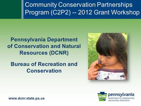Www.dcnr.state.pa.us Pennsylvania Department of Conservation and Natural Resources (DCNR) Bureau of Recreation and Conservation Community Conservation.