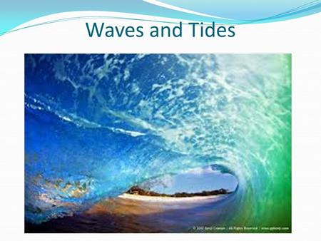 Waves and Tides. Anatomy of a wave Wave- the transmission of energy through matter When energy moves through matter as a wave, the matter moves back and.