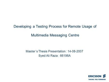 Slide title In CAPITALS 50 pt Slide subtitle 32 pt Developing a Testing Process for Remote Usage of Multimedia Messaging Centre Master´s Thesis Presentation.