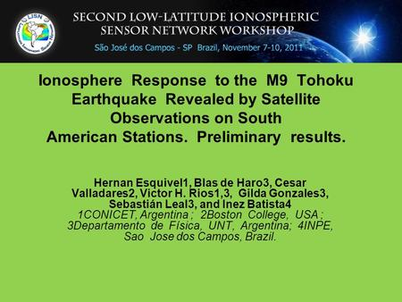 Ionosphere Response to the M9 Tohoku Earthquake Revealed by Satellite Observations on South American Stations. Preliminary results. Hernan Esquivel1, Blas.