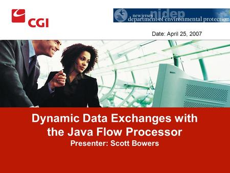 Dynamic Data Exchanges with the Java Flow Processor Presenter: Scott Bowers Date: April 25, 2007.