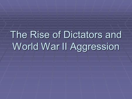 The Rise of Dictators and World War II Aggression