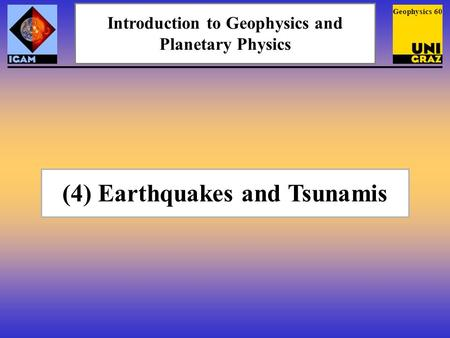 Geophysics 60 (4) Earthquakes and Tsunamis Introduction to Geophysics and Planetary Physics.