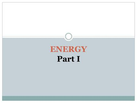 ENERGY Part I. Learning Goals for Section 1 The Nature of Energy Distinguish between kinetic and potential energy. Calculate kinetic energy. Describe.