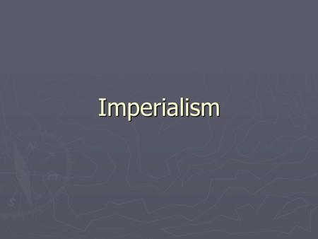 Imperialism. What is imperialism? ► Imperialism: Domination by one country of the political, economic or cultural life of another country or region. ►