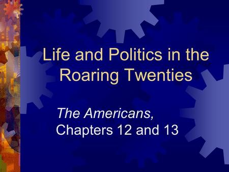 Life and Politics in the Roaring Twenties The Americans, Chapters 12 and 13.