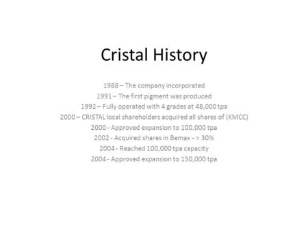 Cristal History 1988 – The company incorporated 1991 – The first pigment was produced 1992 – Fully operated with 4 grades at 48,000 tpa 2000 – CRISTAL.
