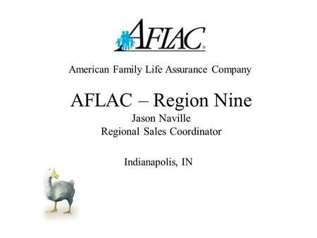 AFLAC – Region Nine Jason Naville Regional Sales Coordinator Indianapolis, IN American Family Life Assurance Company.
