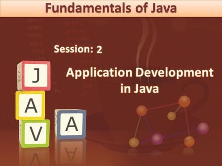 Fundamentals of Java.  Explain the structure of a Java class  List and explain steps to write a Java program  Identify the benefits of NetBeans IDE.