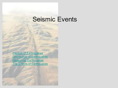 Seismic Events Causes of Earthquakes Distribution of Earthquakes