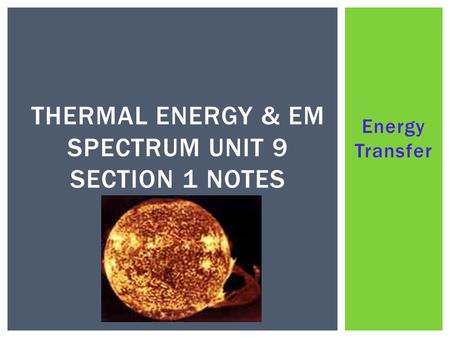 Thermal Energy & EM SPECTRUM Unit 9 Section 1 nOTES