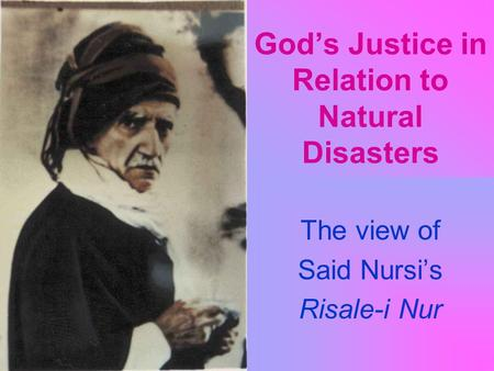God's Justice in Relation to Natural Disasters The view of Said Nursi's Risale-i Nur.