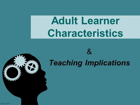 Adult Learner Characteristics & Teaching Implications.