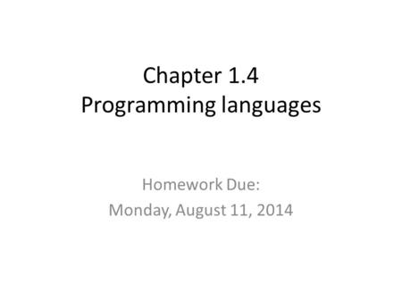 Chapter 1.4 Programming languages Homework Due: Monday, August 11, 2014.
