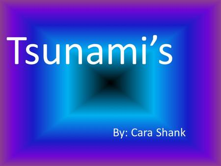 Tsunami's By: Cara Shank Questions Focus Question: How does a Tsunami change the surface of our earth ? Subsidiary Questions: What is a natural disaster?