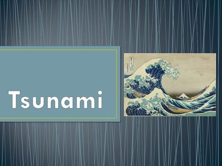 A tsunami is a series of ocean waves that are usually caused by earthquakes. The word tsunami is a Japanese word. It means 'harbour wave' with 'tsu'