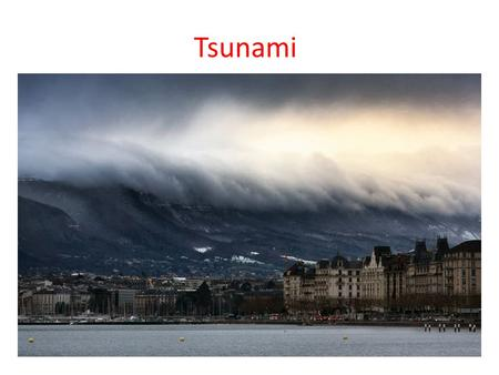 Tsunami. WHAT IS IT? A tsunami is a series of water waves caused by the displacement of a large volume of a body of water. Tsunami is a complex event.