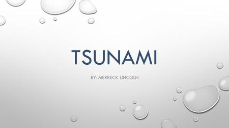 TSUNAMI BY: MERRECK LINCOLN. WHAT IS A TSUNAMI? HOW DOES IT FORM? TSUNAMIS ARE NATURAL DISASTERS. THEY ARE HUGE WAVES THAT FORM FROM EITHER EARTHQUAKES.