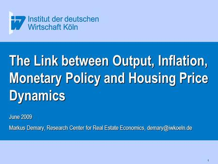 1 The Link between Output, Inflation, Monetary Policy and Housing Price Dynamics June 2009 Markus Demary, Research Center for Real Estate Economics,