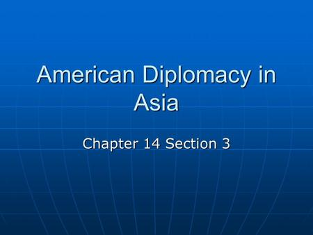 American Diplomacy in Asia Chapter 14 Section 3. American Diplomacy in Asia By 1899—US was the third largest navy in the world By 1899—US was the third.