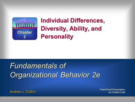 Individual Differences, Diversity, Ability, and Personality Fundamentals of Organizational Behavior 2e Andrew J. DuBrin PowerPoint Presentation by Charlie.