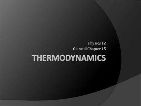 Physics 12 Giancoli Chapter 15. Objectives The first law of thermodynamics  Deduce an expression for the work involved in a volume change of a gas at.