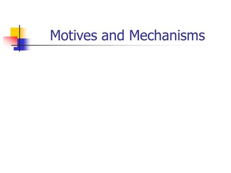 Motives and Mechanisms. Theories include causal relations and causal mechanisms. Mechanisms are an essential component of theory.
