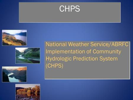 1 CHPS National Weather Service/ABRFC Implementation of Community Hydrologic Prediction System (CHPS)