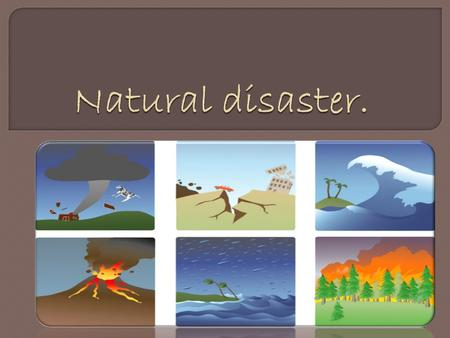  It is natural happening that will have a negative effect on people or the environment.