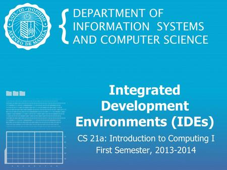 Integrated Development Environments (IDEs) CS 21a: Introduction to Computing I First Semester, 2013-2014.