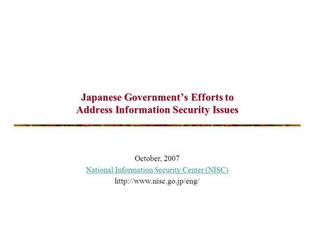 Japanese Government's Efforts to Address Information Security Issues October, 2007 National Information Security Center (NISC)