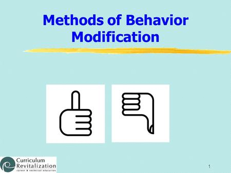 1 Methods of Behavior Modification. 2 Student Learning Objectives 1. Compare and contrast positive and negative reinforcement. 2. Evaluate the effects.